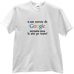 tricou personalizat n-am nevoie de google nevasta-mea le stie pe toate