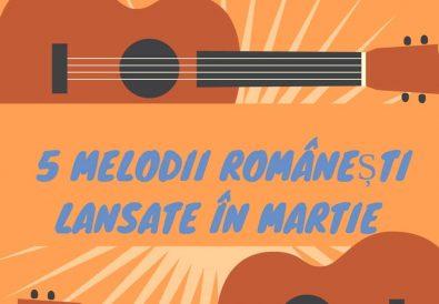 5 melodii românești lansate în martie
