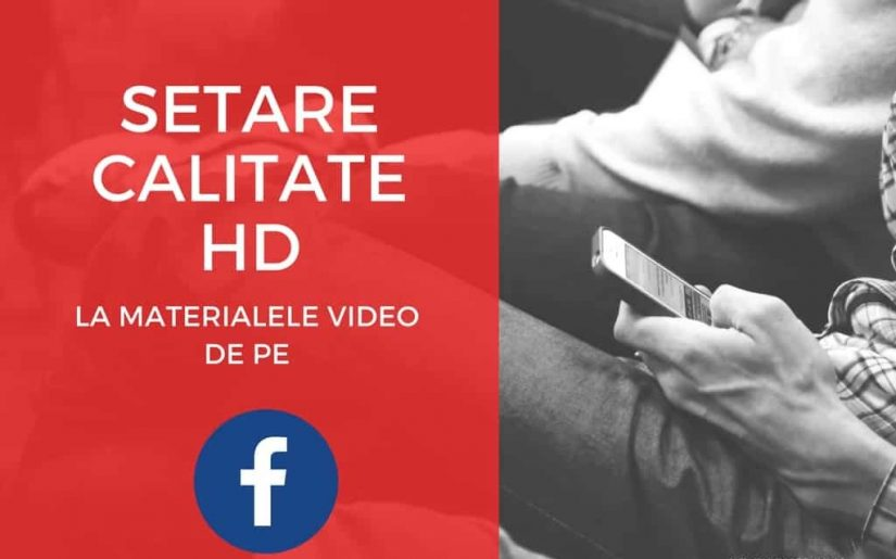 setare calitate HD la materialele video de pe FB