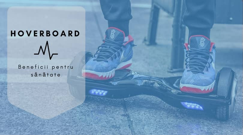 Hoverboard beneficii pentru sanatate