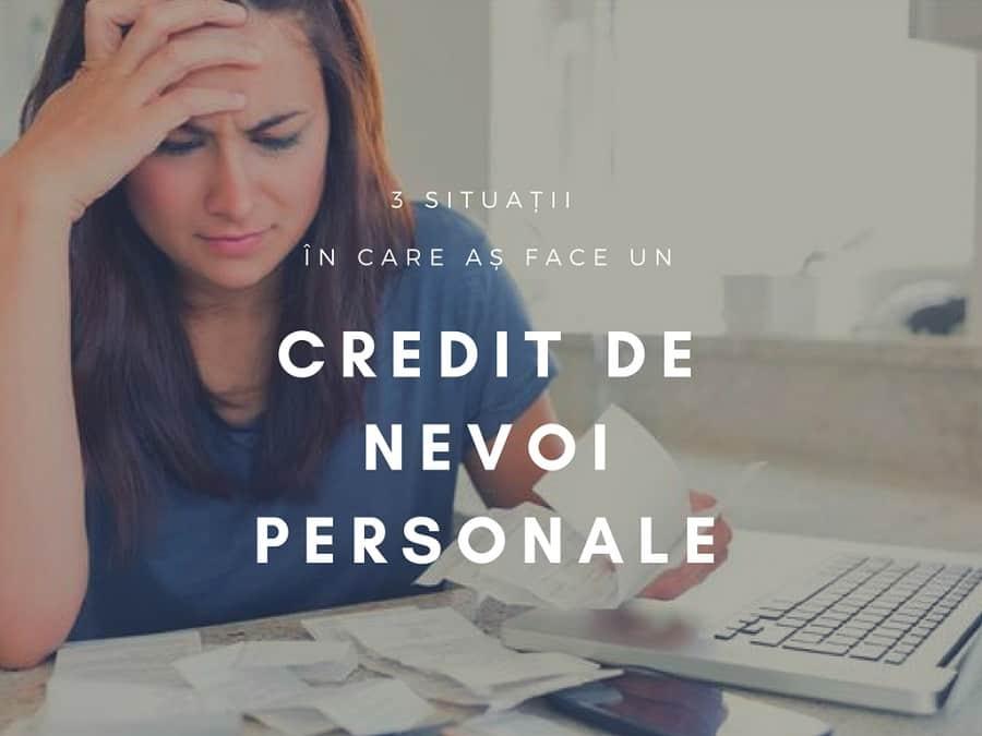 3 situații în care aș face un credit de nevoi personale