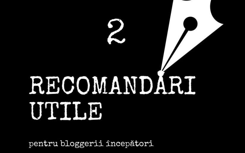 2 recomandări utile pentru bloggerii începători